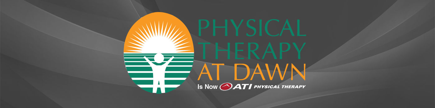 Physical Therapy at Dawn is now ATI Physical Therapy
